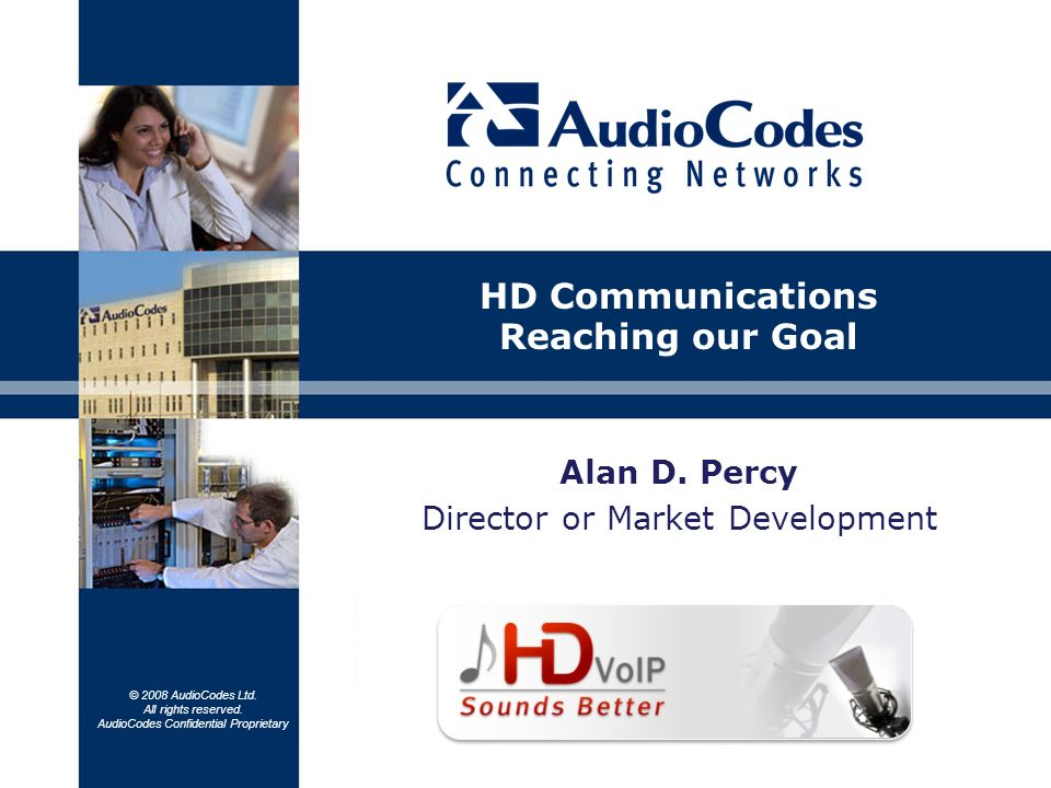 © 2008 AudioCodes Ltd. All rights reserved. AudioCodes Confidential Proprietary Alan D.