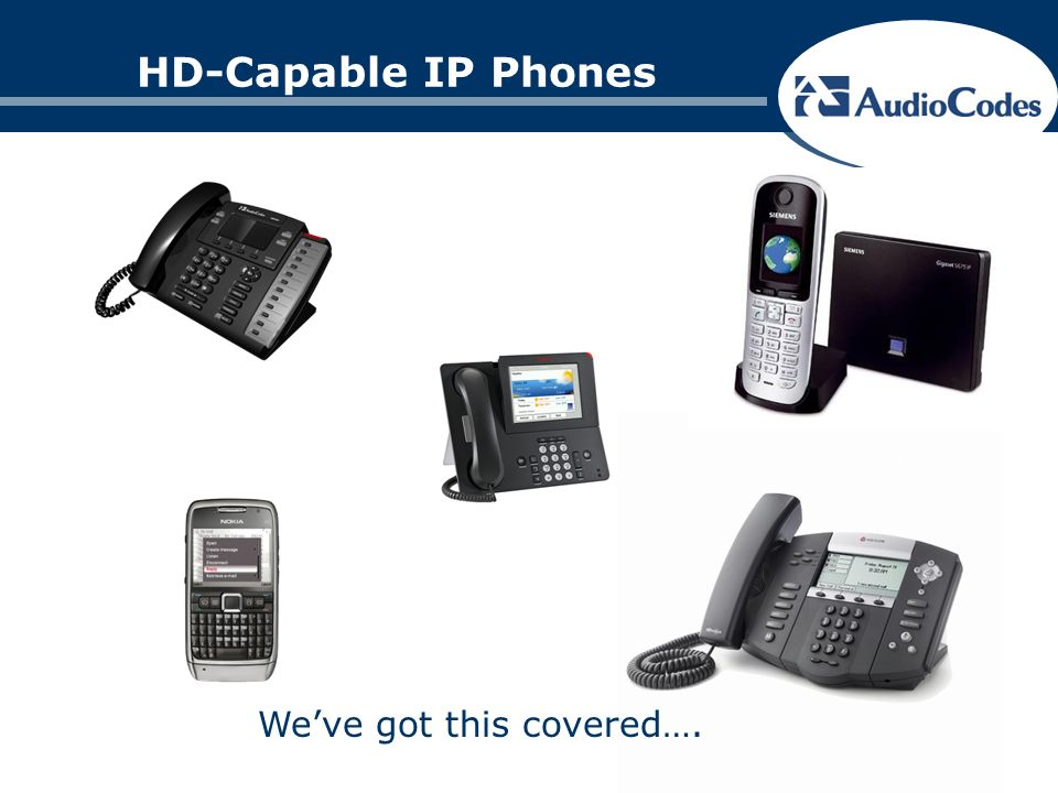 HD-Capable IP Phones Weve got this covered….
