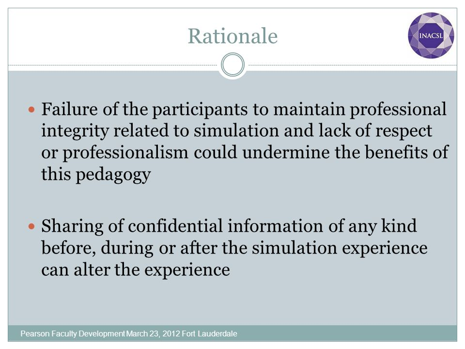Rationale Failure of the participants to maintain professional integrity related to simulation and lack of respect or professionalism could undermine