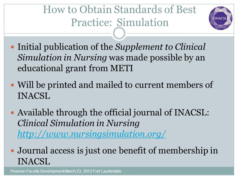 How to Obtain Standards of Best Practice: Simulation Initial publication of the Supplement to Clinical Simulation in Nursing was made possible by an e