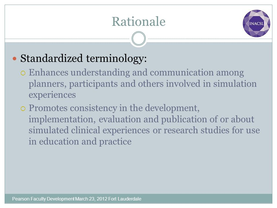 Rationale Standardized terminology: Enhances understanding and communication among planners, participants and others involved in simulation experience