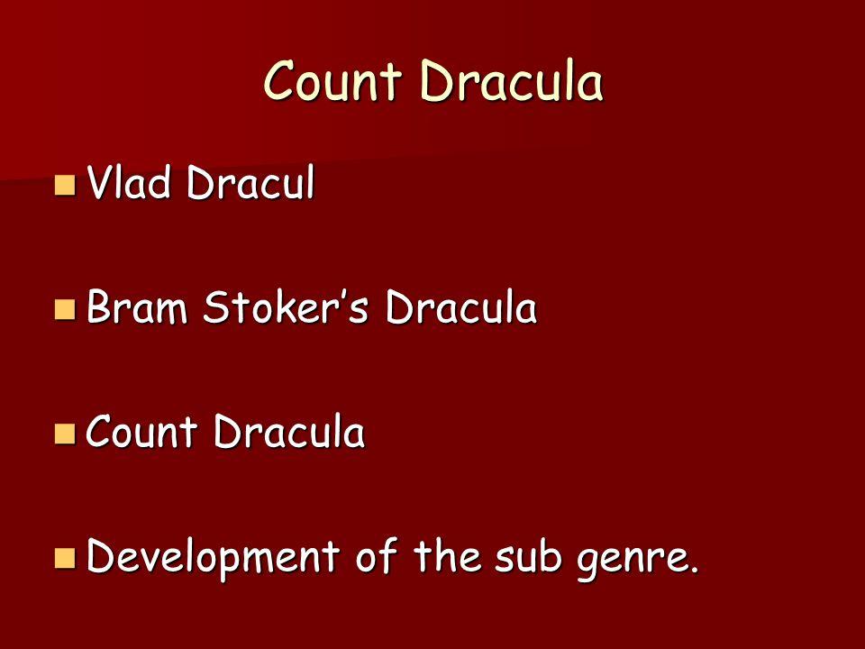 Count Dracula Vlad Dracul Vlad Dracul Bram Stokers Dracula Bram Stokers Dracula Count Dracula Count Dracula Development of the sub genre.