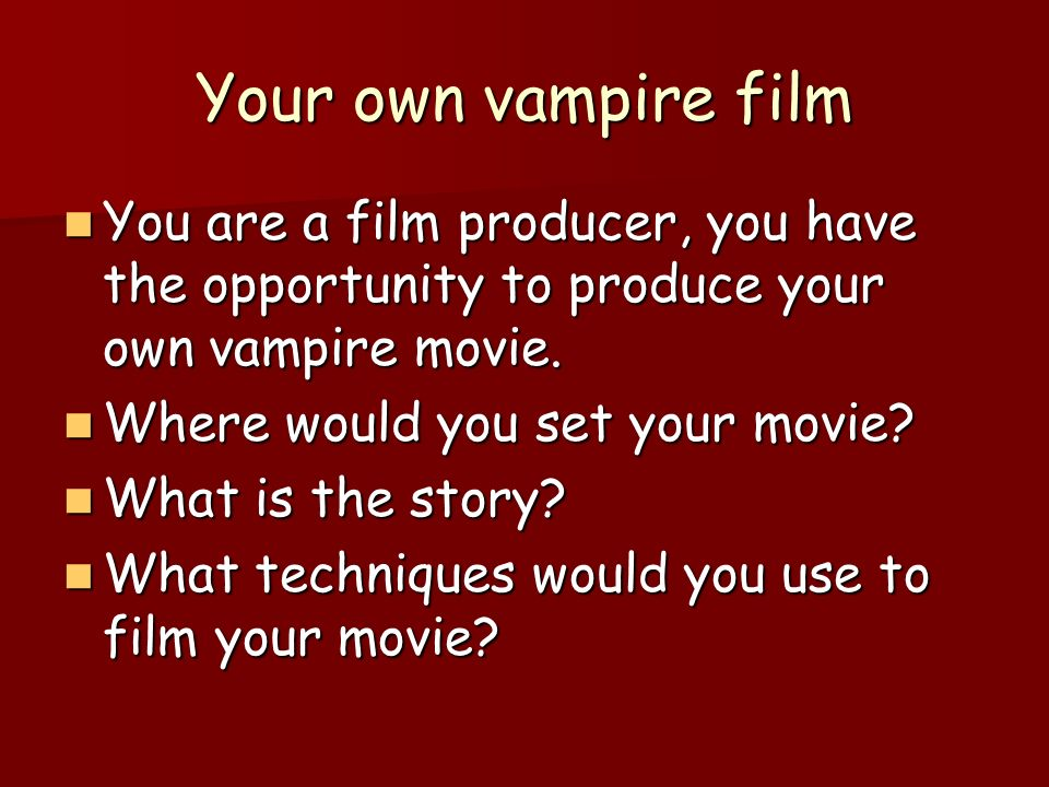 Your own vampire film You are a film producer, you have the opportunity to produce your own vampire movie.