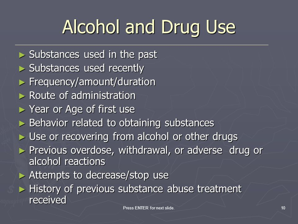 Press ENTER for next slide.10 Alcohol and Drug Use Substances used in the past Substances used in the past Substances used recently Substances used re