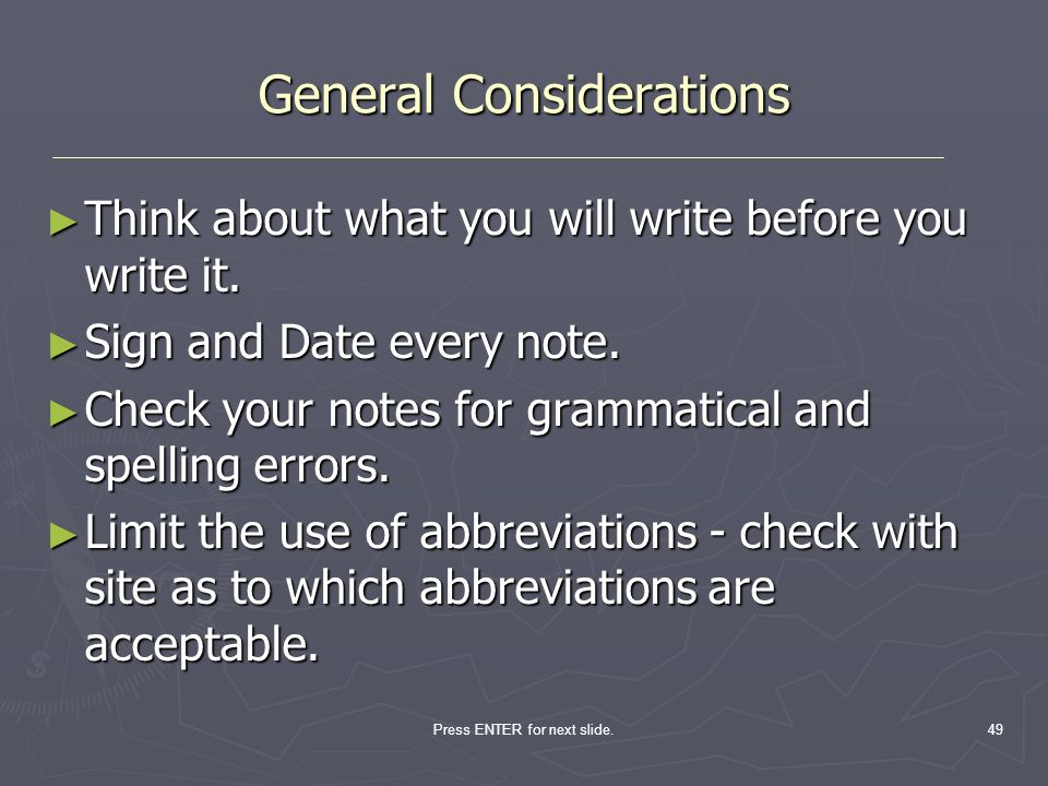 Press ENTER for next slide.49 General Considerations Think about what you will write before you write it. Think about what you will write before you w