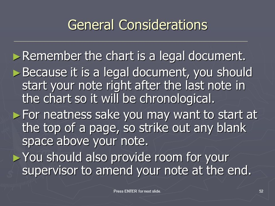 Press ENTER for next slide.52 General Considerations Remember the chart is a legal document. Remember the chart is a legal document. Because it is a l
