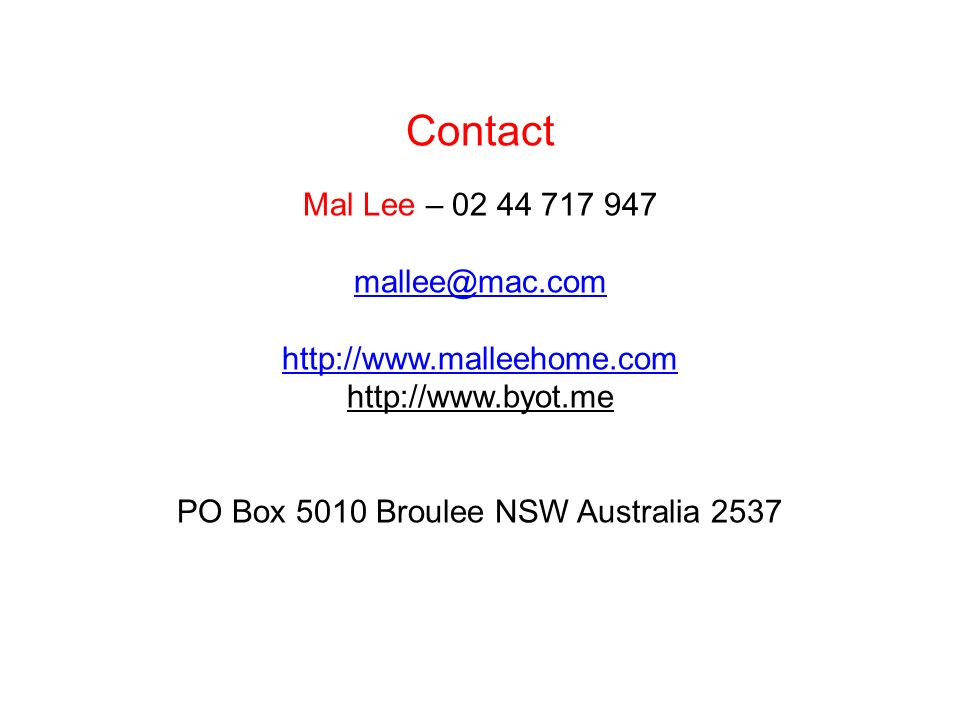 Contact Mal Lee – 02 44 717 947 mallee@mac.com http://www.malleehome.com http://www.byot.me PO Box 5010 Broulee NSW Australia 2537