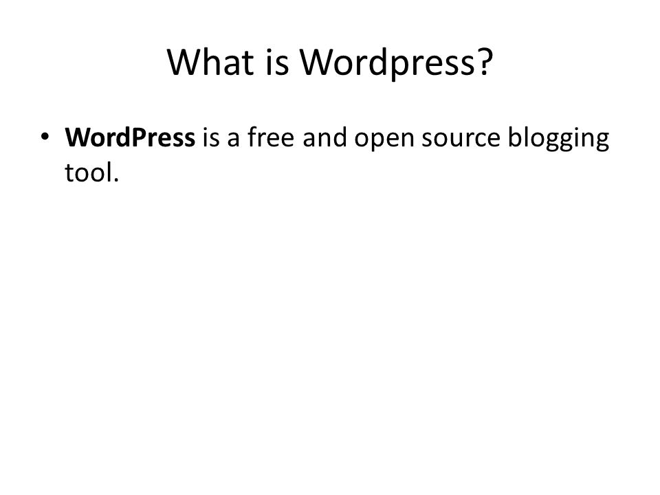 What is Wordpress WordPress is a free and open source blogging tool.