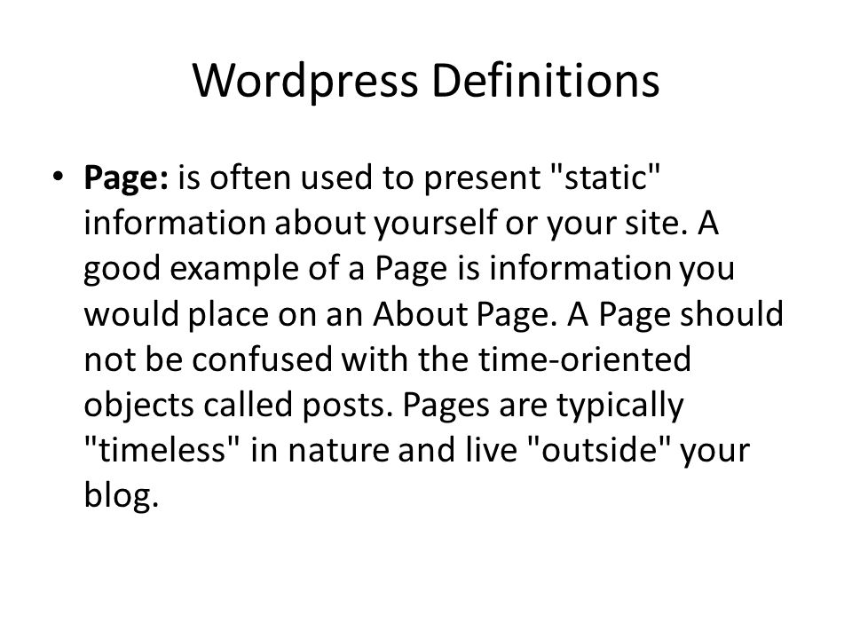 Wordpress Definitions Page: is often used to present static information about yourself or your site.