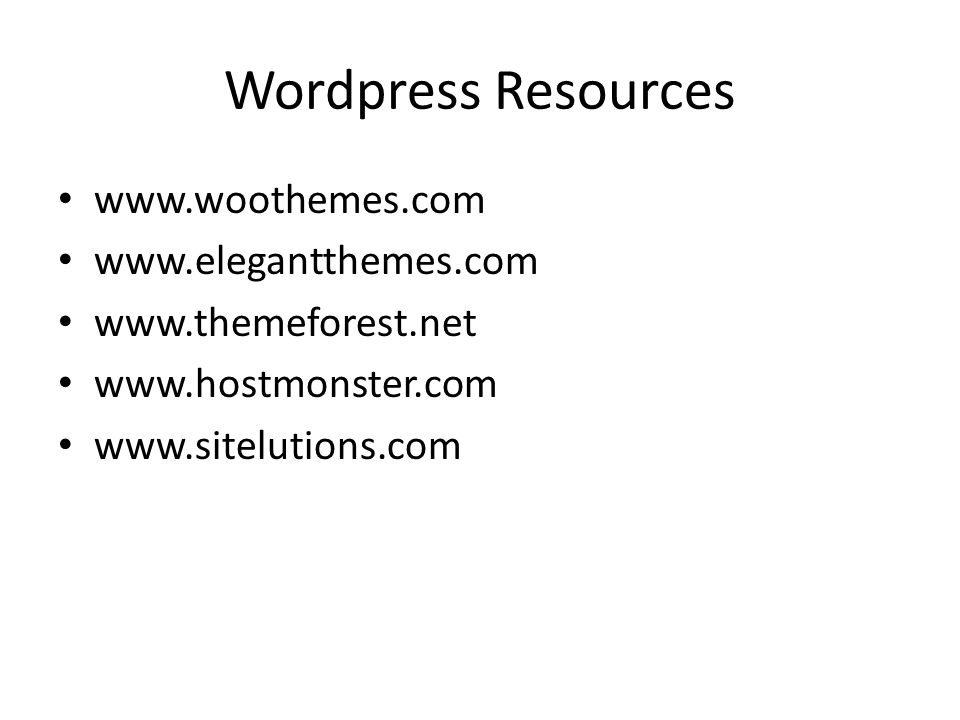 Wordpress Resources www.woothemes.com www.elegantthemes.com www.themeforest.net www.hostmonster.com www.sitelutions.com