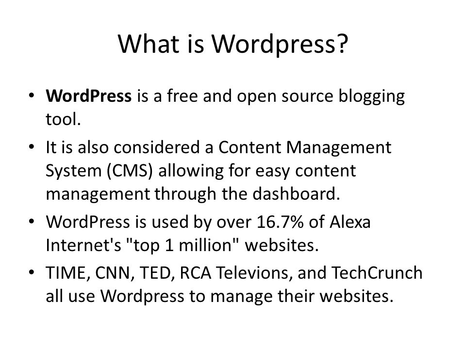What is Wordpress? WordPress is a free and open source blogging tool. It is also considered a Content Management System (CMS) allowing for easy conten