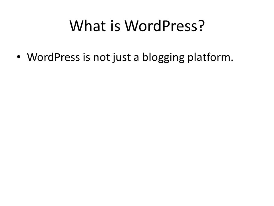 What is WordPress WordPress is not just a blogging platform.
