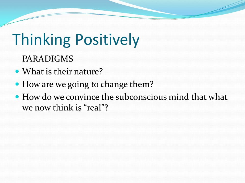 Thinking Positively PARADIGMS What is their nature.
