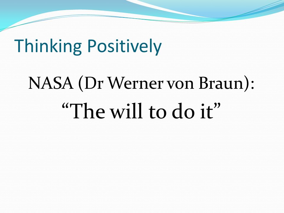 Thinking Positively NASA (Dr Werner von Braun): The will to do it