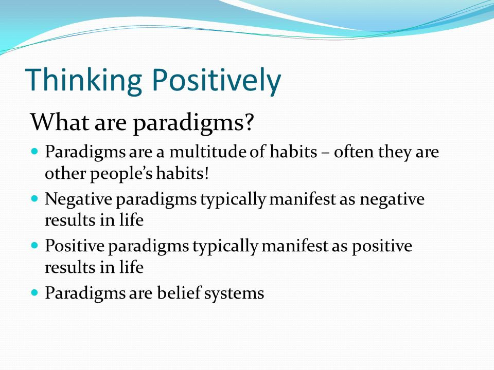 Thinking Positively What are paradigms.