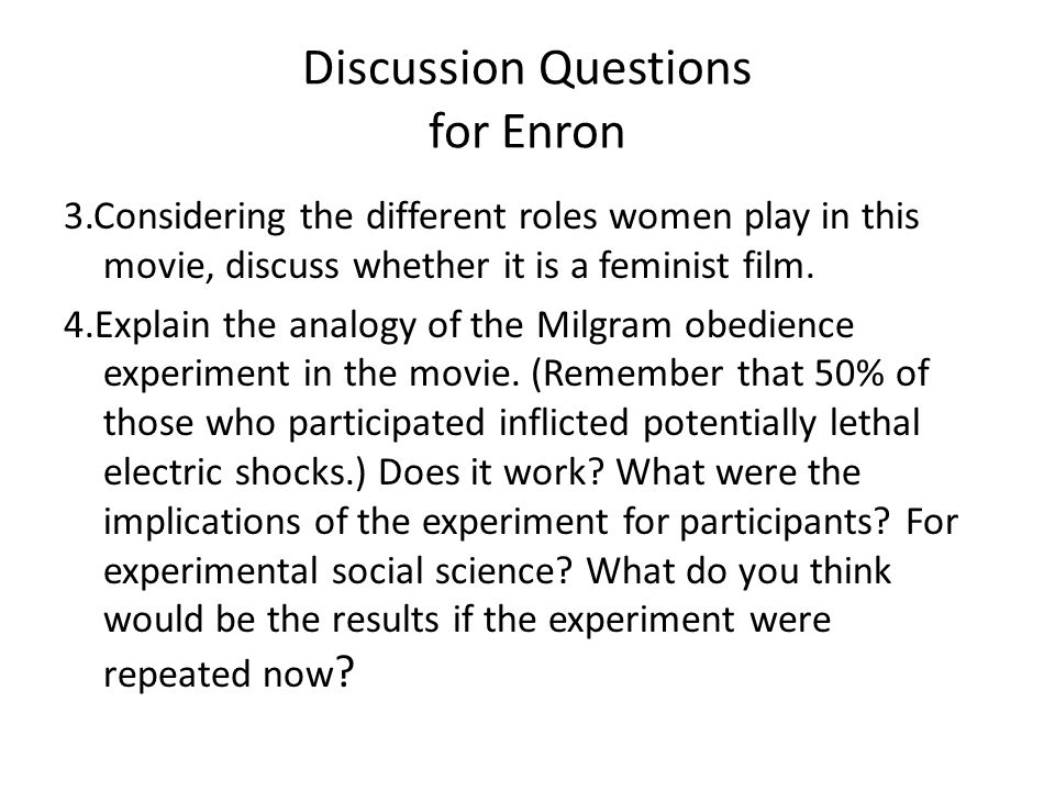 Discussion Questions for Enron 3.Considering the different roles women play in this movie, discuss whether it is a feminist film. 4.Explain the analog