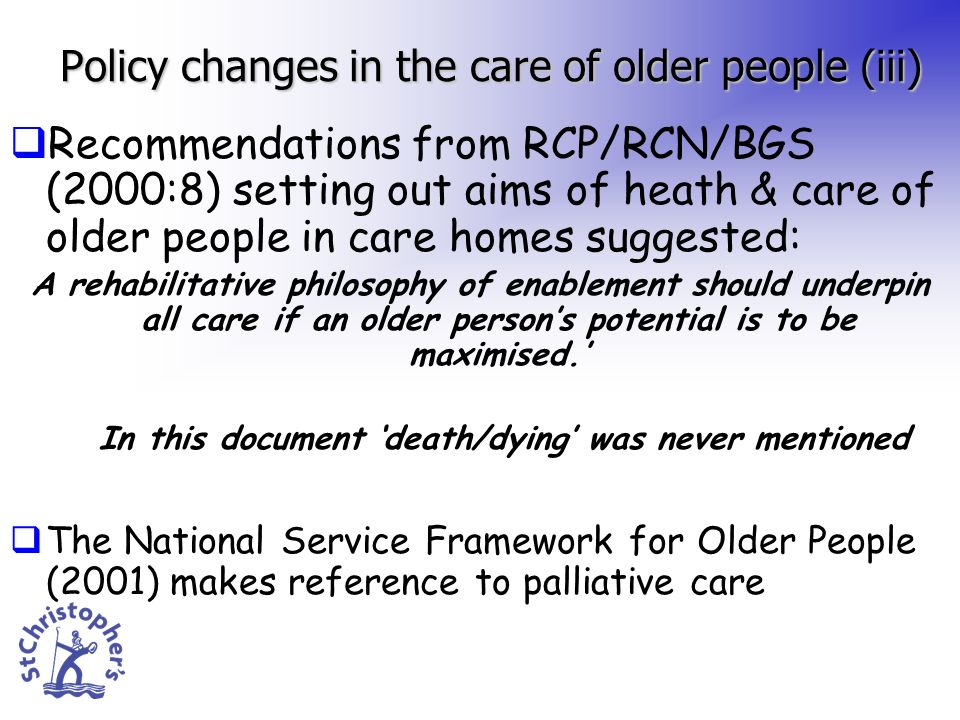 Policy changes in the care of older people (iii) Recommendations from RCP/RCN/BGS (2000:8) setting out aims of heath & care of older people in care ho