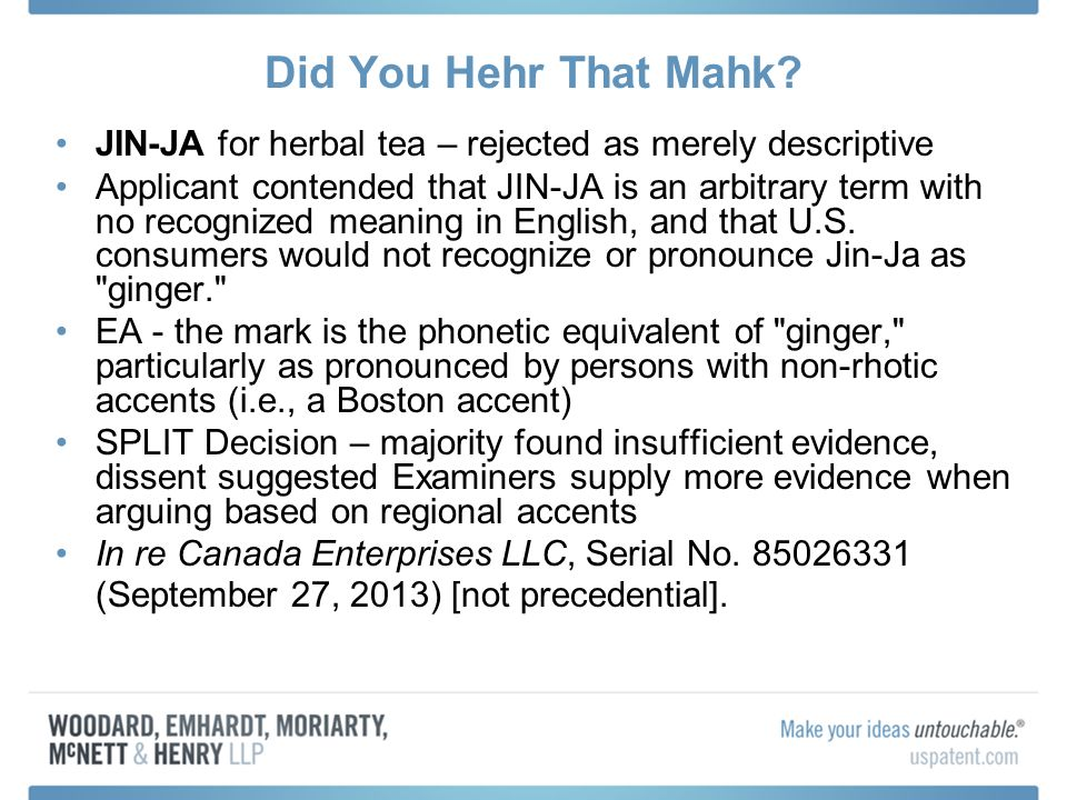 Did You Hehr That Mahk? JIN-JA for herbal tea – rejected as merely descriptive Applicant contended that JIN-JA is an arbitrary term with no recognized