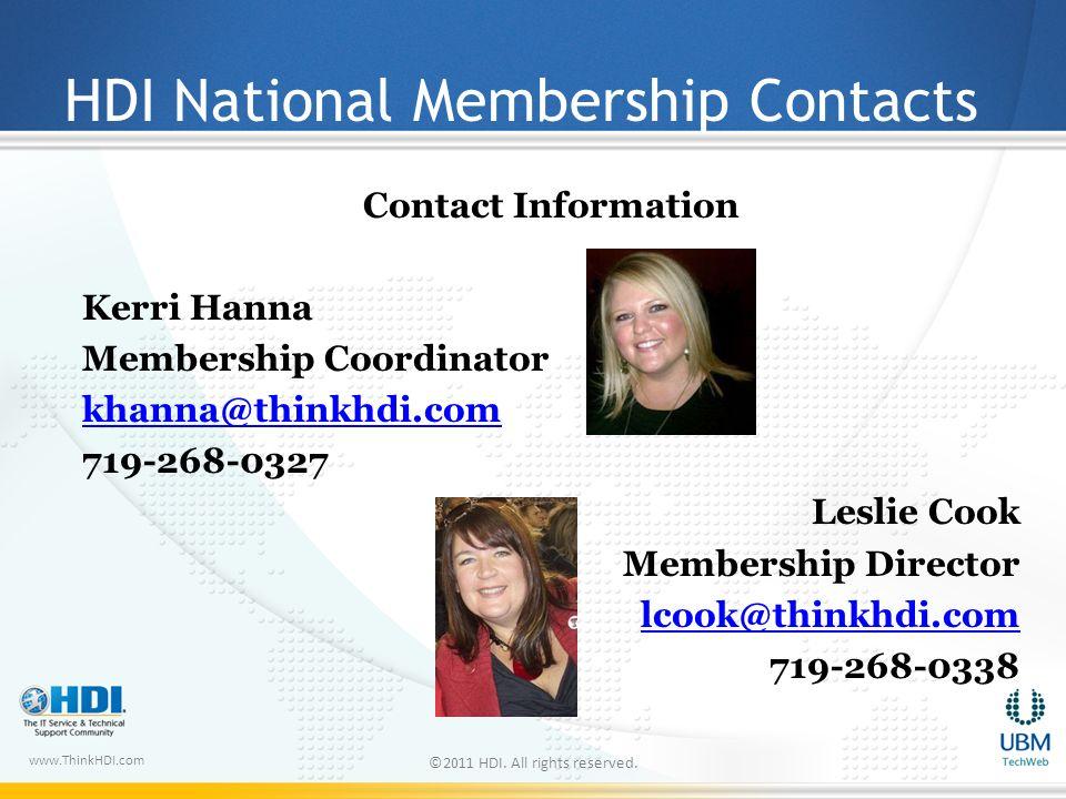 www.ThinkHDI.com HDI National Membership Contacts Contact Information Kerri Hanna Membership Coordinator khanna@thinkhdi.com 719-268-0327 Leslie Cook