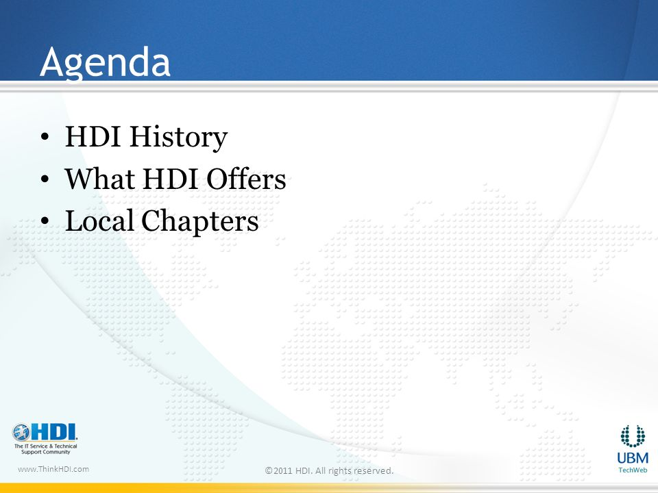 www.ThinkHDI.com Agenda HDI History What HDI Offers Local Chapters ©2011 HDI. All rights reserved.