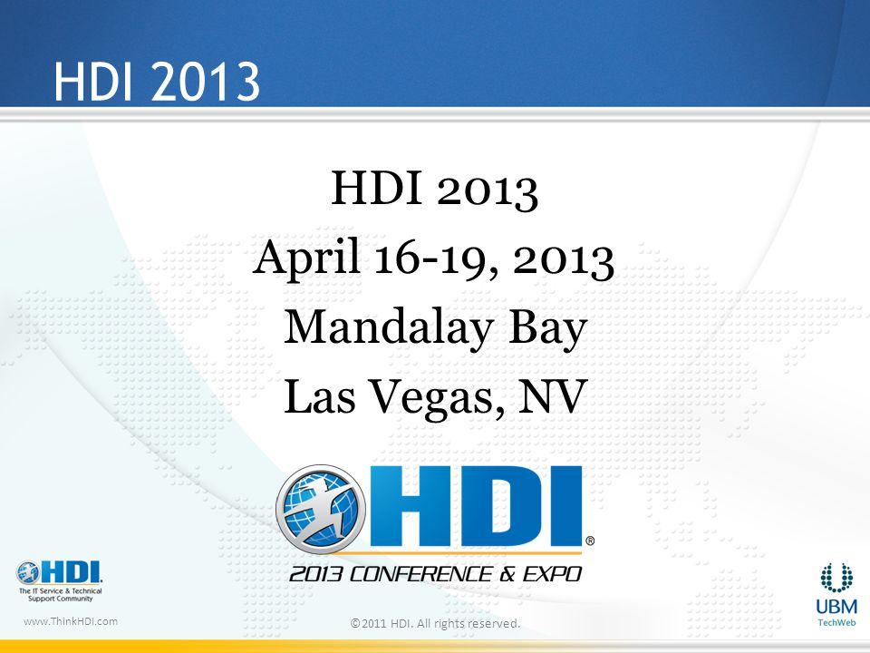 www.ThinkHDI.com HDI 2013 April 16-19, 2013 Mandalay Bay Las Vegas, NV ©2011 HDI. All rights reserved.