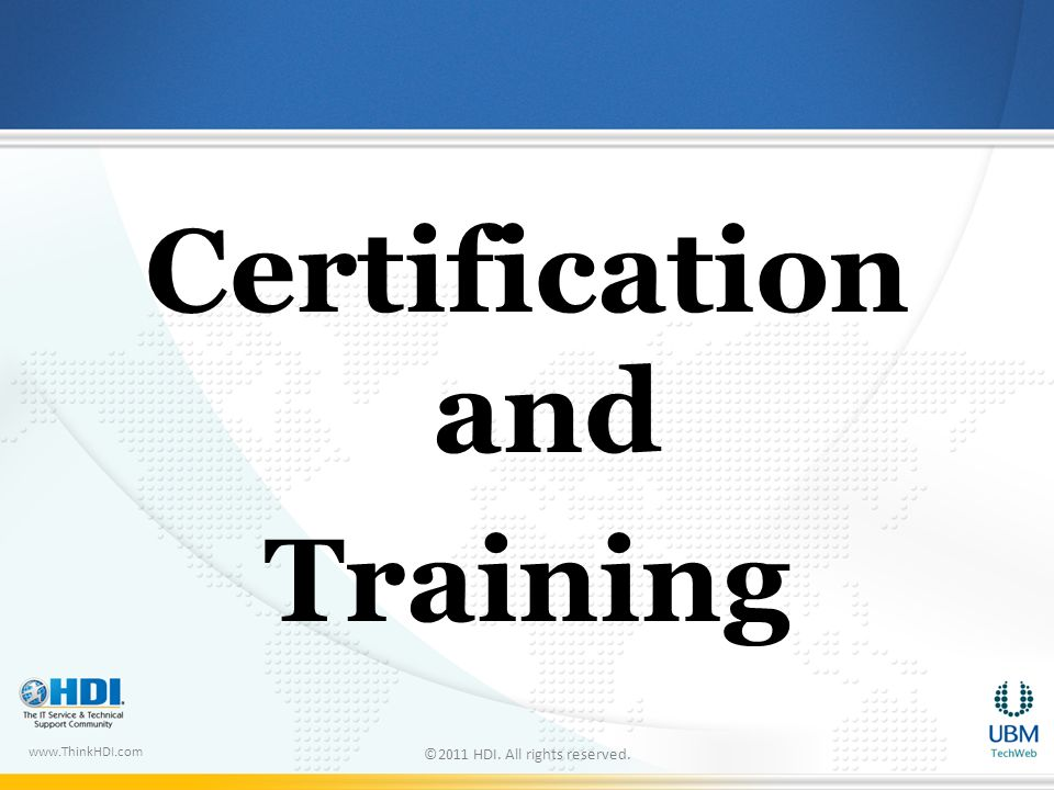 www.ThinkHDI.com Certification and Training ©2011 HDI. All rights reserved.