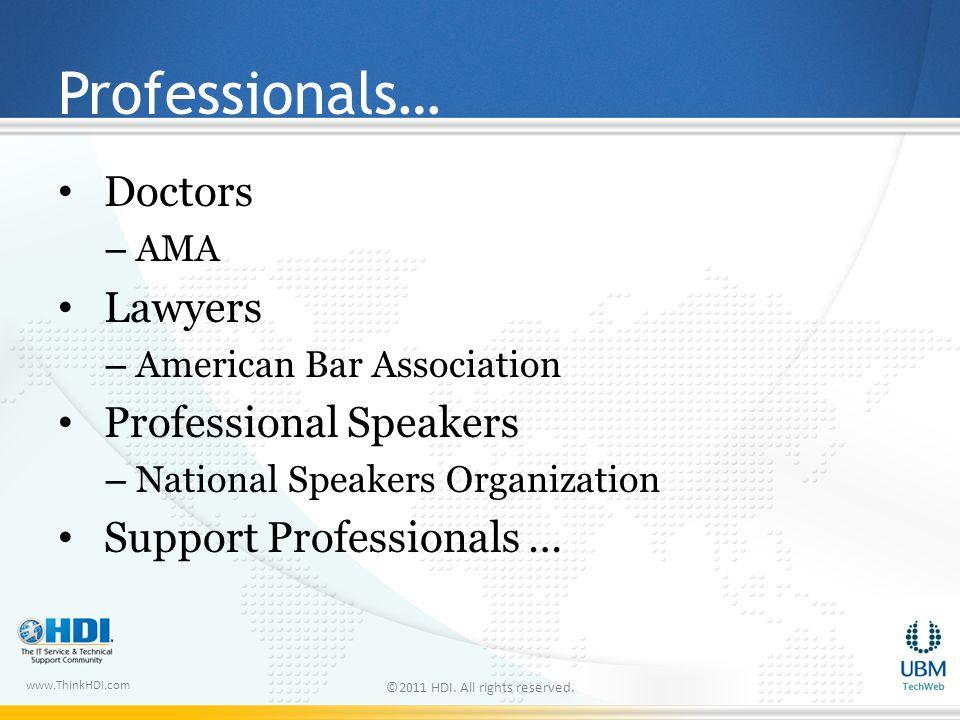 www.ThinkHDI.com Professionals… Doctors – AMA Lawyers – American Bar Association Professional Speakers – National Speakers Organization Support Profes