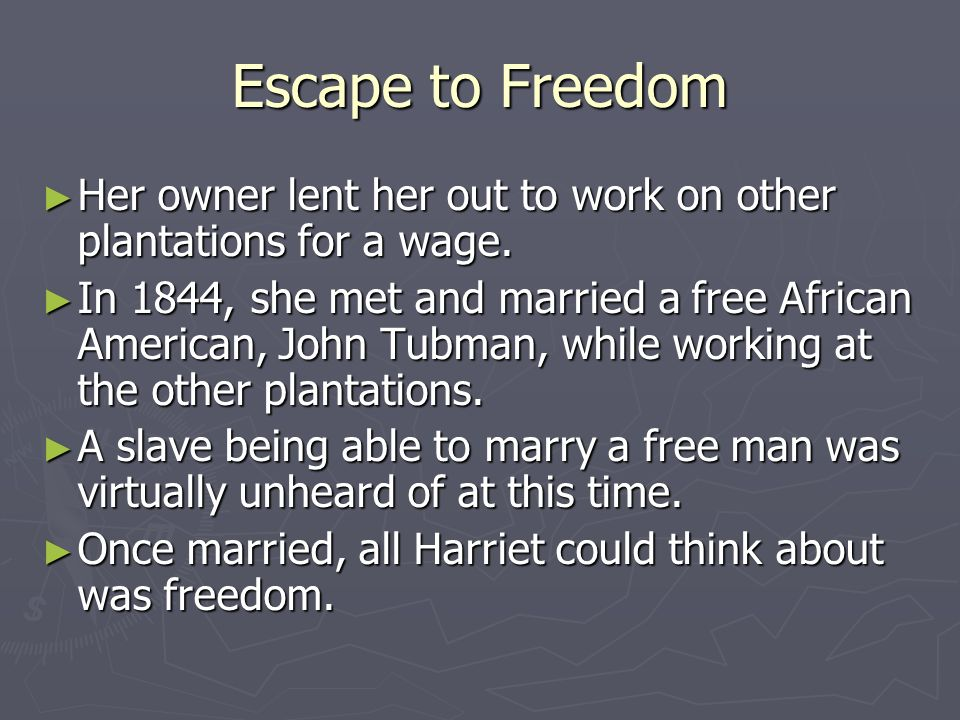 Escape to Freedom Her owner lent her out to work on other plantations for a wage. Her owner lent her out to work on other plantations for a wage. In 1