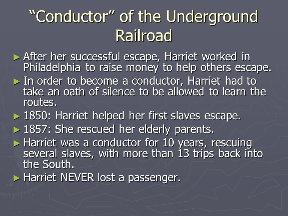 Conductor of the Underground Railroad After her successful escape, Harriet worked in Philadelphia to raise money to help others escape. After her succ