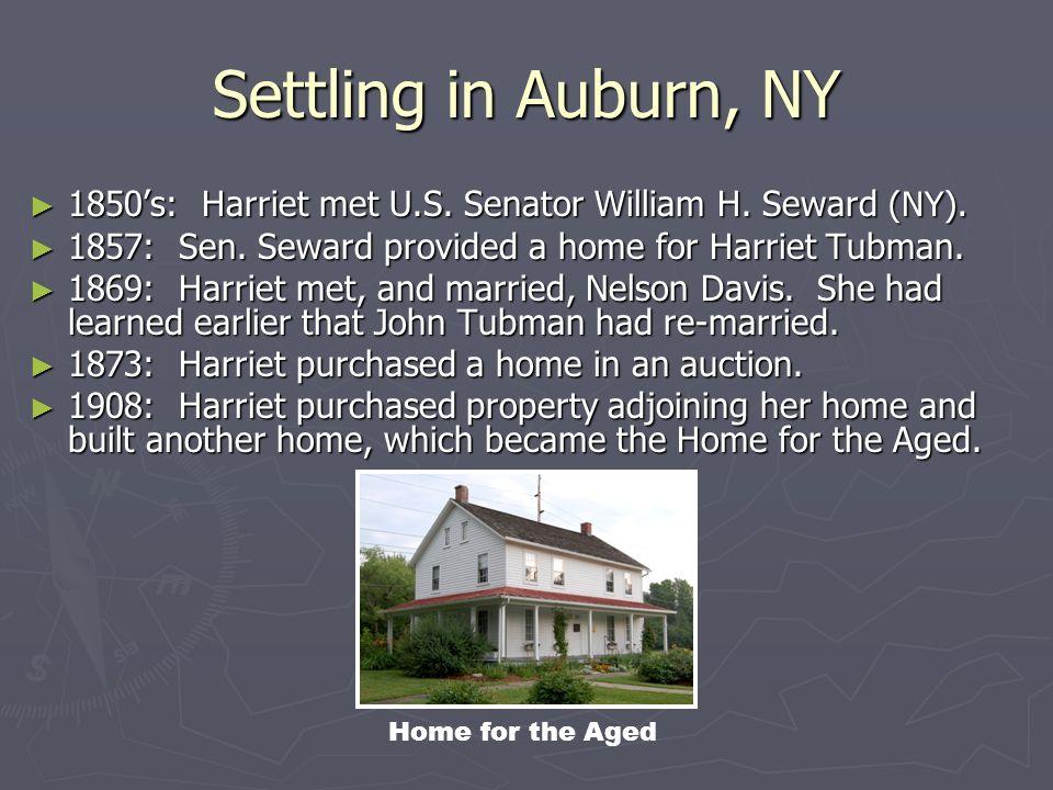 Settling in Auburn, NY 1850s: Harriet met U.S. Senator William H. Seward (NY). 1850s: Harriet met U.S. Senator William H. Seward (NY). 1857: Sen. Sewa