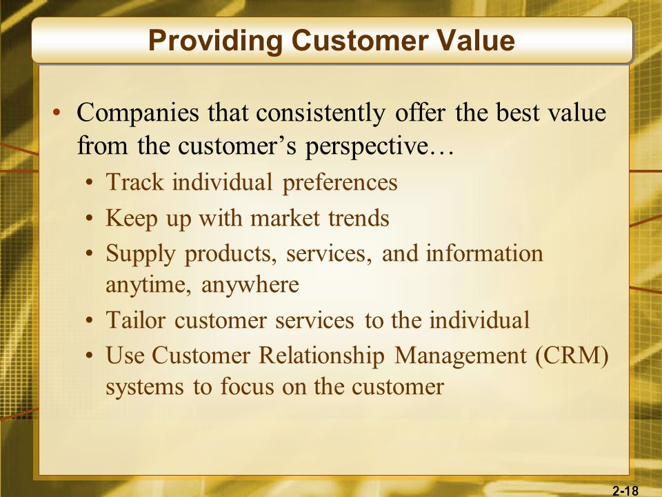 2-18 Companies that consistently offer the best value from the customers perspective… Track individual preferences Keep up with market trends Supply p