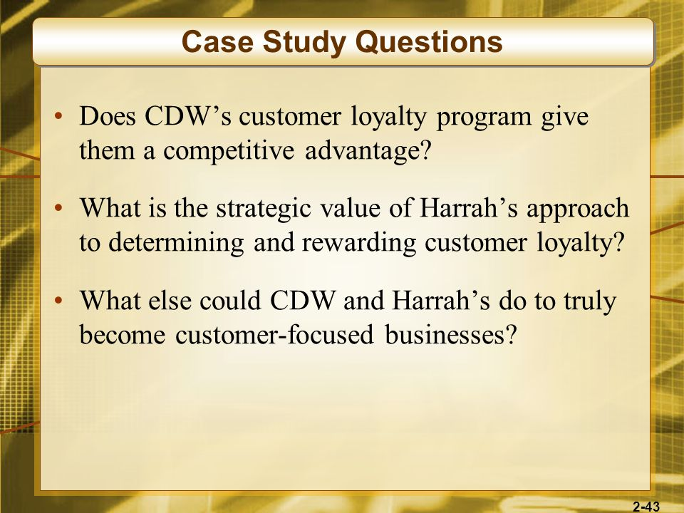 2-43 Does CDWs customer loyalty program give them a competitive advantage? What is the strategic value of Harrahs approach to determining and rewardin