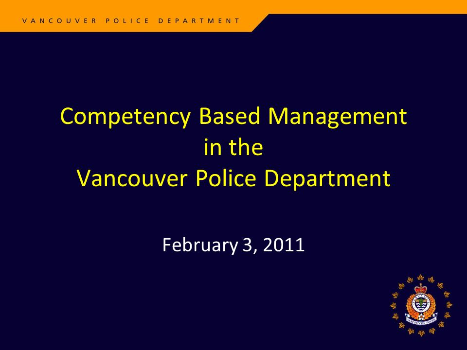 Competency Based Management in the Vancouver Police Department February 3, 2011