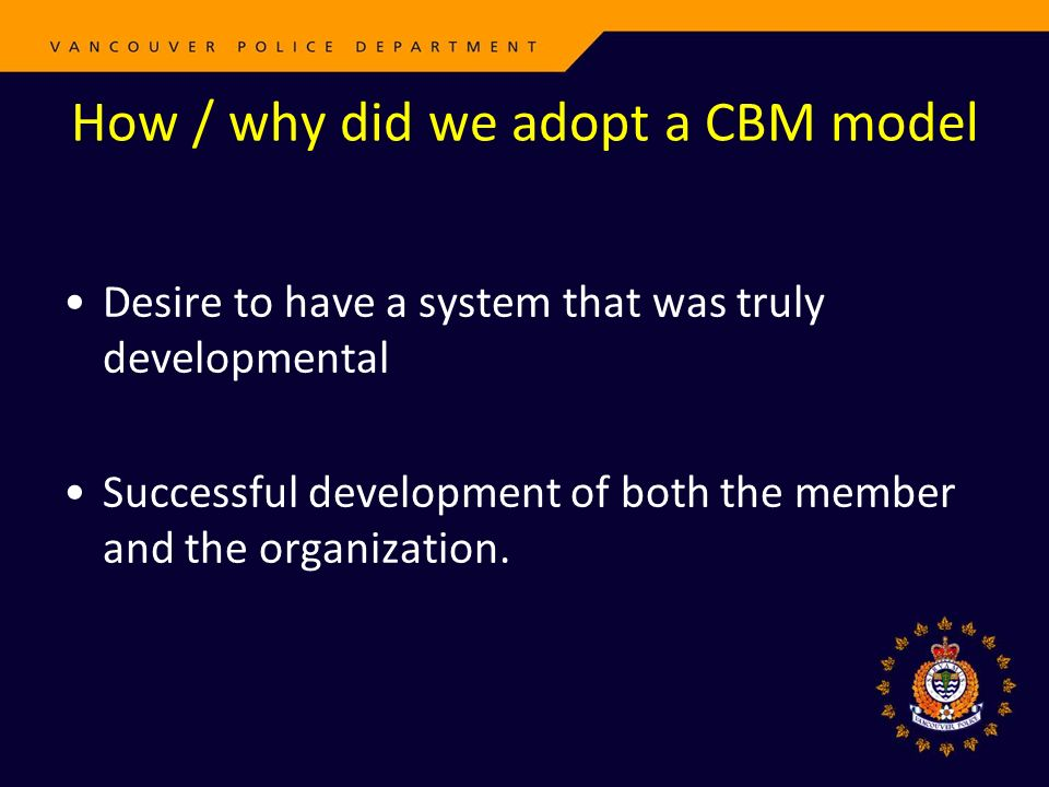 How / why did we adopt a CBM model Desire to have a system that was truly developmental Successful development of both the member and the organization.