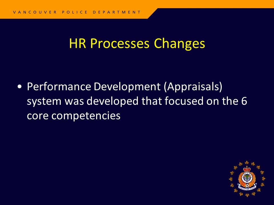 HR Processes Changes Performance Development (Appraisals) system was developed that focused on the 6 core competencies