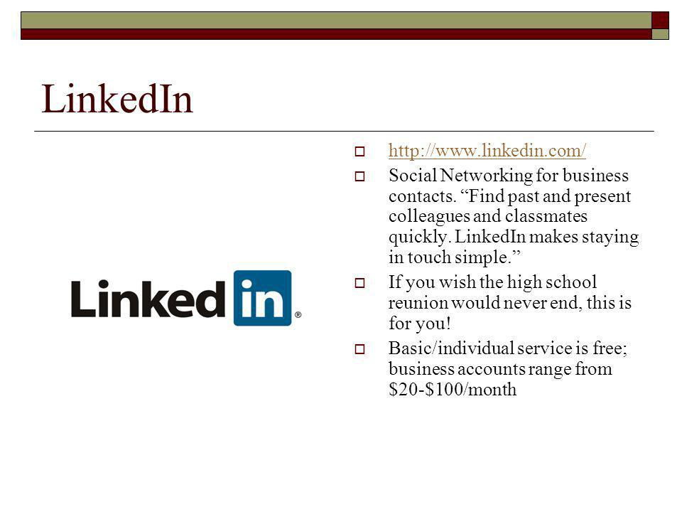 LinkedIn   Social Networking for business contacts.