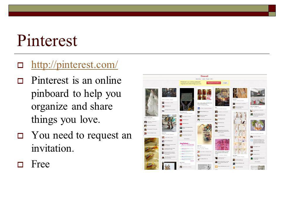 Pinterest   Pinterest is an online pinboard to help you organize and share things you love.