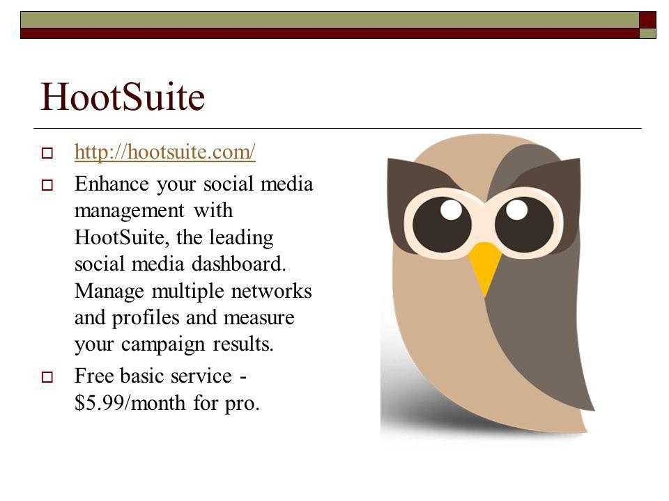 HootSuite http://hootsuite.com/ Enhance your social media management with HootSuite, the leading social media dashboard.
