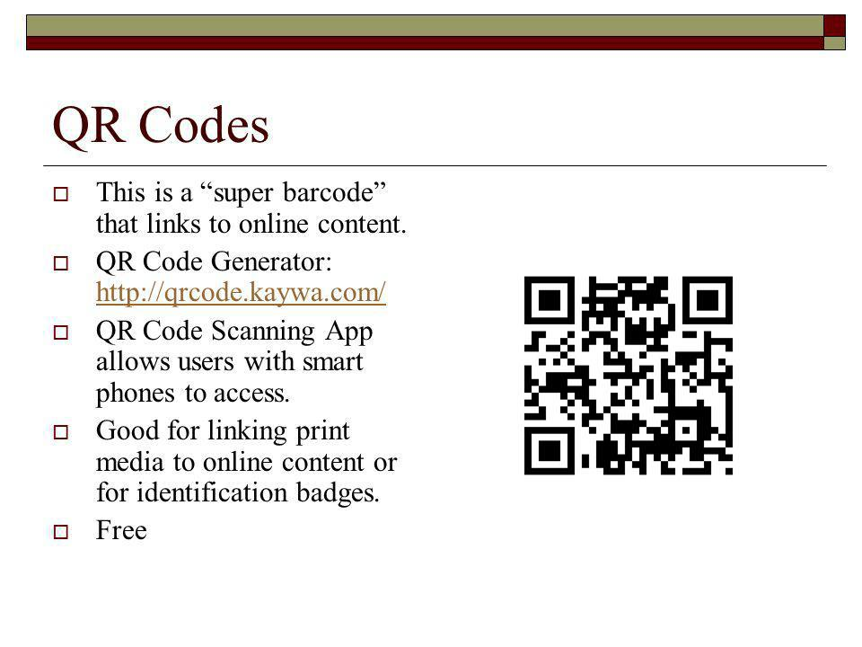 QR Codes This is a super barcode that links to online content.
