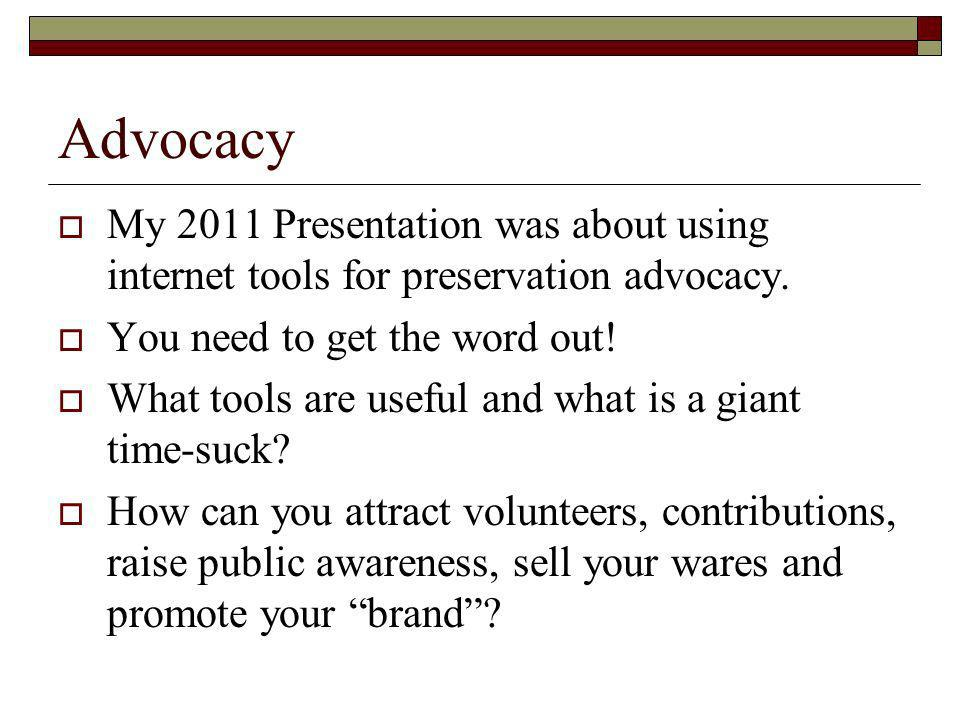 Advocacy My 2011 Presentation was about using internet tools for preservation advocacy.