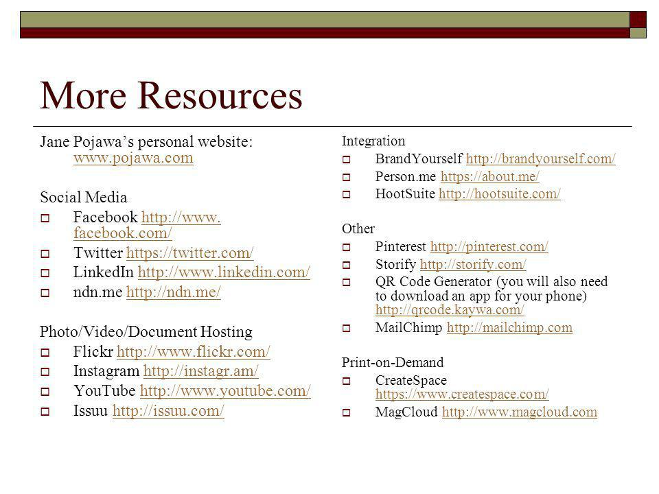 More Resources Jane Pojawas personal website:     Social Media Facebook