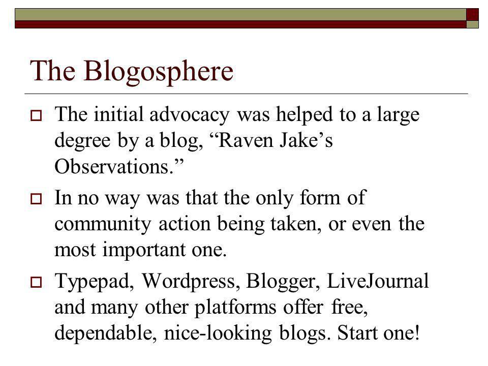 The Blogosphere The initial advocacy was helped to a large degree by a blog, Raven Jakes Observations.