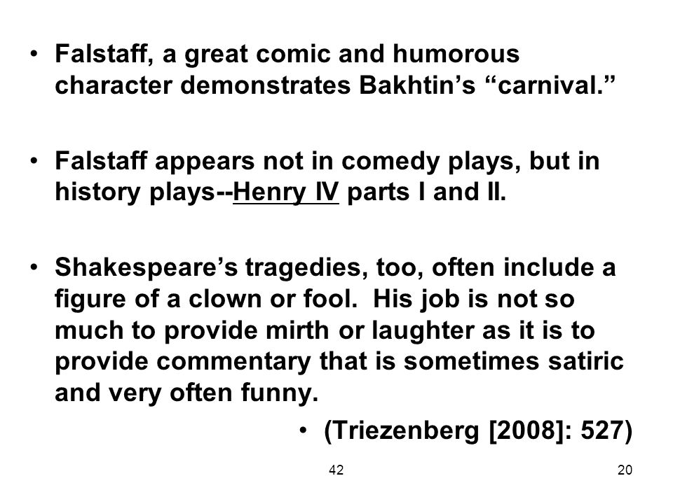 4220 Falstaff, a great comic and humorous character demonstrates Bakhtins carnival. Falstaff appears not in comedy plays, but in history plays--Henry