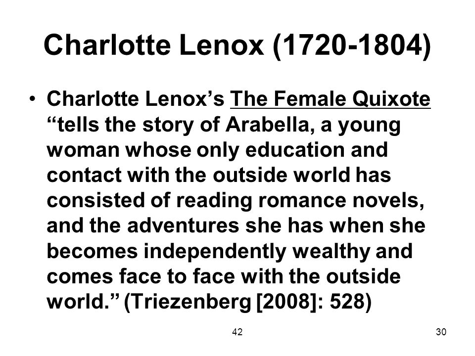 4230 Charlotte Lenox (1720-1804) Charlotte Lenoxs The Female Quixotetells the story of Arabella, a young woman whose only education and contact with t