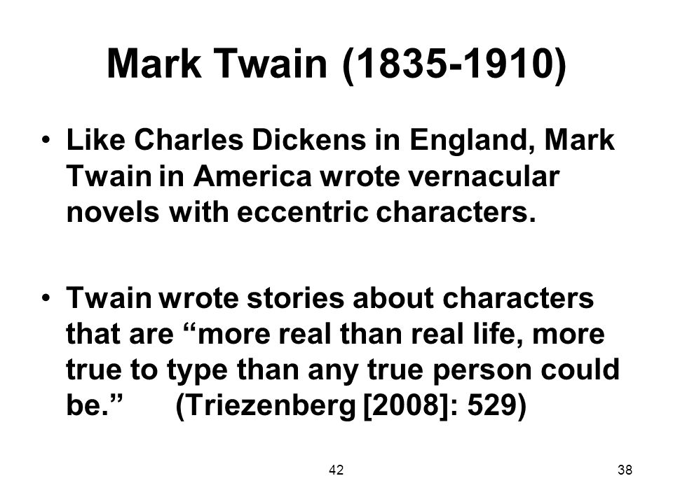 4238 Mark Twain (1835-1910) Like Charles Dickens in England, Mark Twain in America wrote vernacular novels with eccentric characters. Twain wrote stor