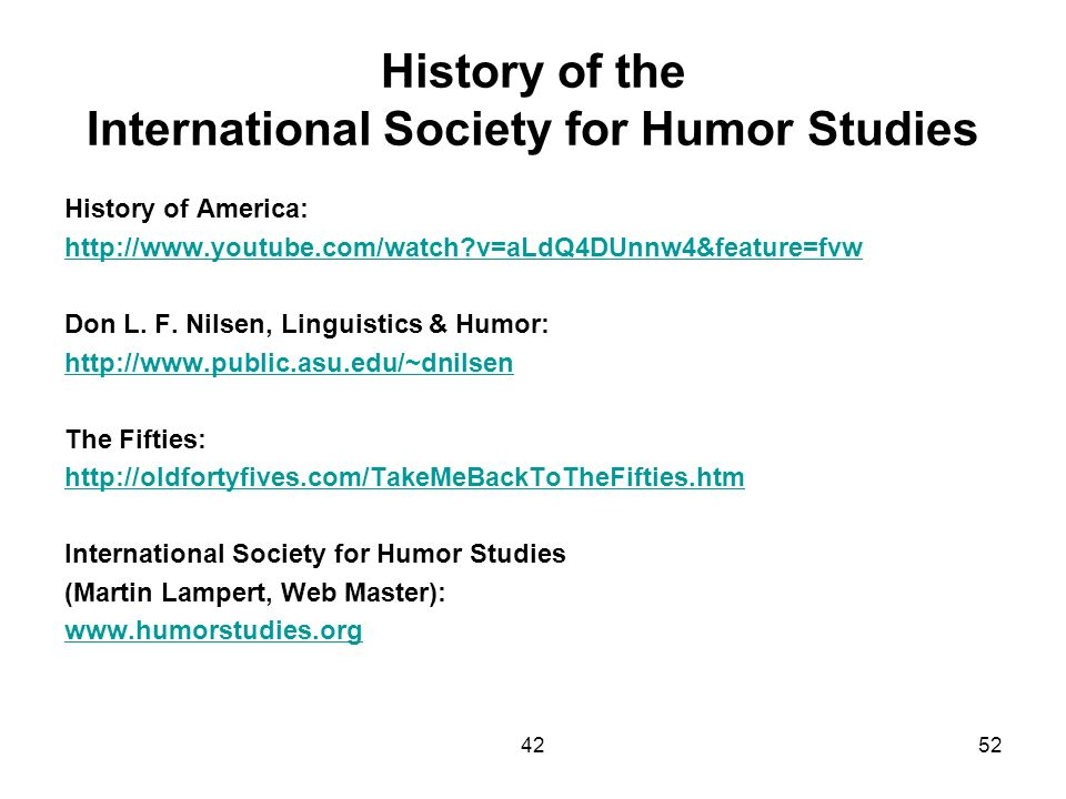 4252 History of the International Society for Humor Studies History of America: http://www.youtube.com/watch?v=aLdQ4DUnnw4&feature=fvw Don L. F. Nilse