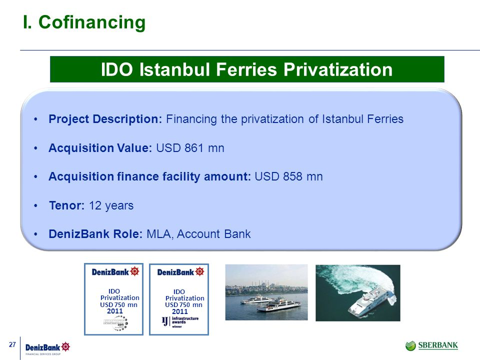 27 Project Description: Financing the privatization of Istanbul Ferries Acquisition Value: USD 861 mn Acquisition finance facility amount: USD 858 mn