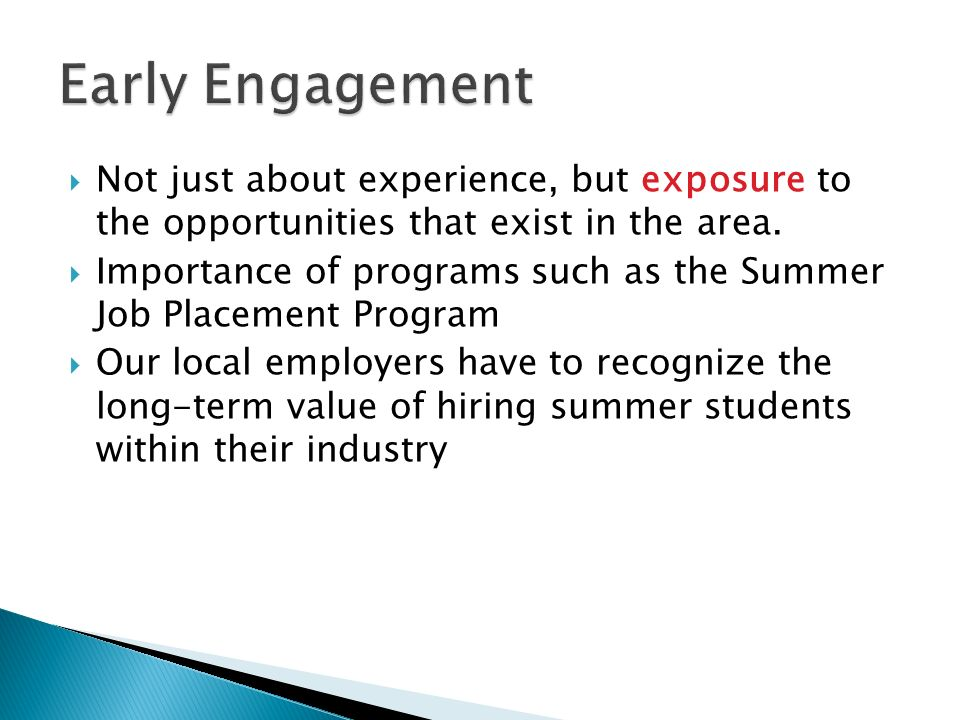 Not just about experience, but exposure to the opportunities that exist in the area.