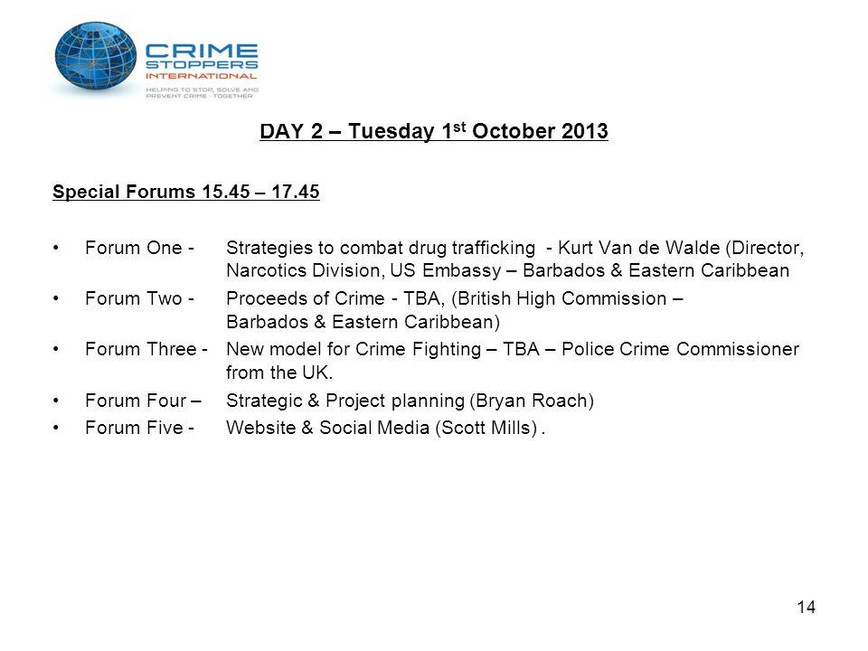DAY 2 – Tuesday 1 st October 2013 Special Forums 15.45 – 17.45 Forum One -Strategies to combat drug trafficking - Kurt Van de Walde (Director, Narcoti