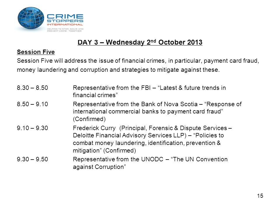 DAY 3 – Wednesday 2 nd October 2013 Session Five Session Five will address the issue of financial crimes, in particular, payment card fraud, money lau